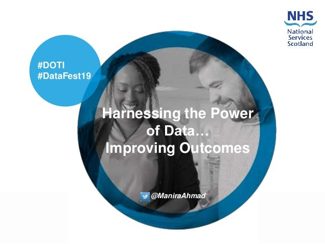 Harnessing the Power of Data… Improving Outcomes @ManiraAhmad #DOTI #DataFest19
