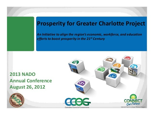 Prosperity for Greater Charlotte Project An Initiative to align the region's economic, workforce, and education efforts to...