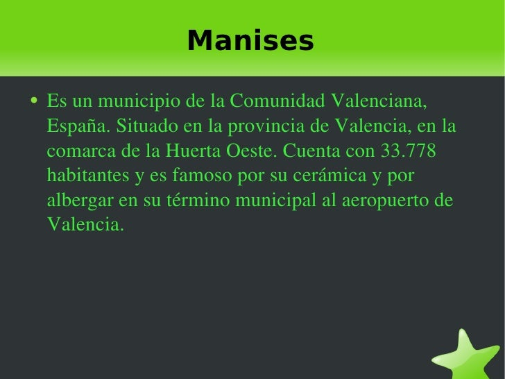 Manises <ul><li>Es un municipio de la Comunidad Valenciana, España. Situado en la provincia de Valencia, en la comarca de ...