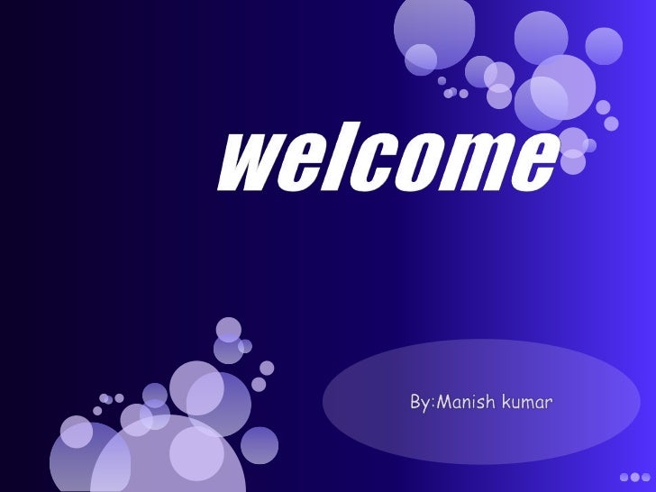 welcome<br />By:Manishkumar<br />