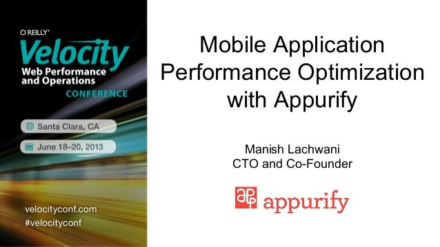 Mobile ApplicationPerformance Optimizationwith AppurifyManish LachwaniCTO and Co-Founder