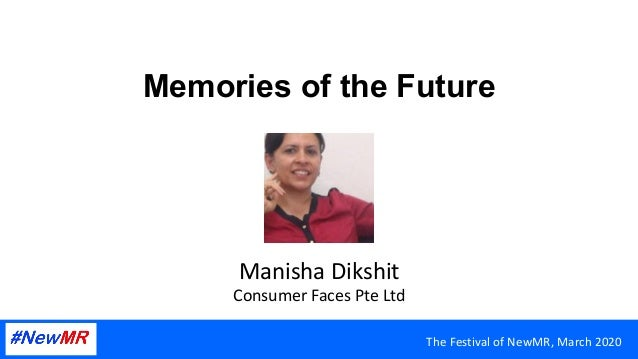 Memories of the Future ManishaDikshit ConsumerFacesPteLtd TheFestivalofNewMR,March2020