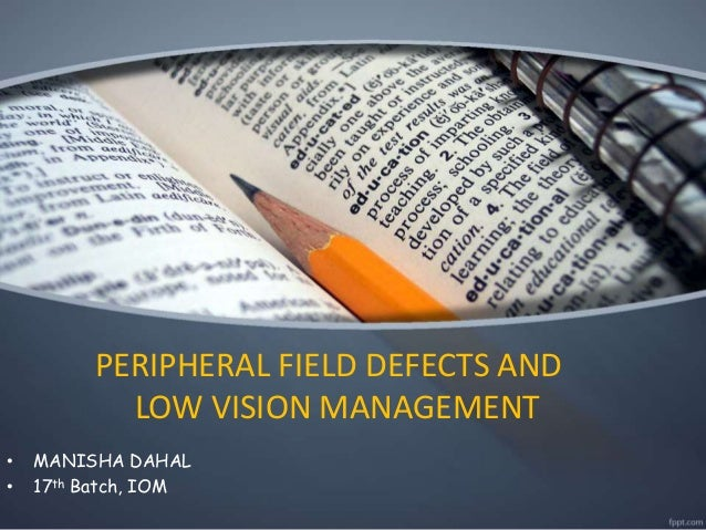 PERIPHERAL FIELD DEFECTS AND LOW VISION MANAGEMENT • MANISHA DAHAL • 17th Batch, IOM