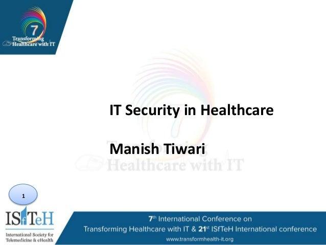 1 IT Security in Healthcare Manish Tiwari
