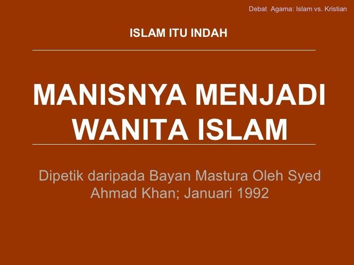 MANISNYA MENJADI WANITA ISLAM Dipetik daripada Bayan Mastura Oleh Syed Ahmad Khan; Januari 1992 ISLAM ITU INDAH