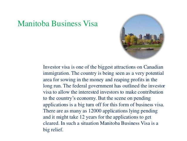 Manitoba Business Visa  Investor visa is one of the biggest attractions on Canadian immigration. The country is being seen...