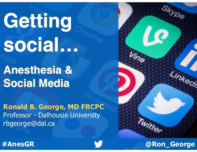 @Ron_George#AnesGR Getting social… Anesthesia & Social Media Ronald B. George, MD FRCPC Professor - Dalhousie University r...