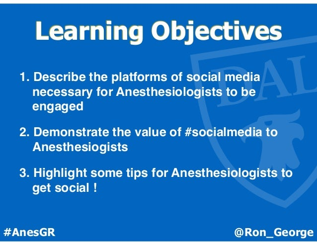 @Ron_George#AnesGR Learning Objectives 1. Describe the platforms of social media necessary for Anesthesiologists to be eng...