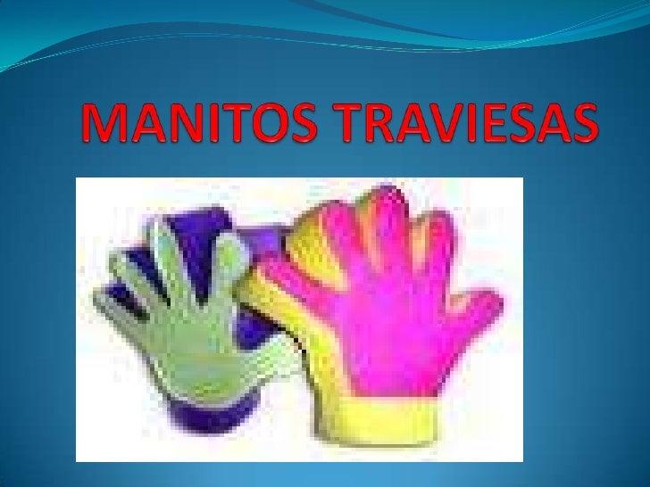 MANITOS TRAVIESAS <br />