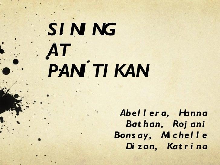 SINING  AT PANITIKAN Abellera, Hanna Bathan, Rojani Bonsay, Michelle Dizon, Katrina