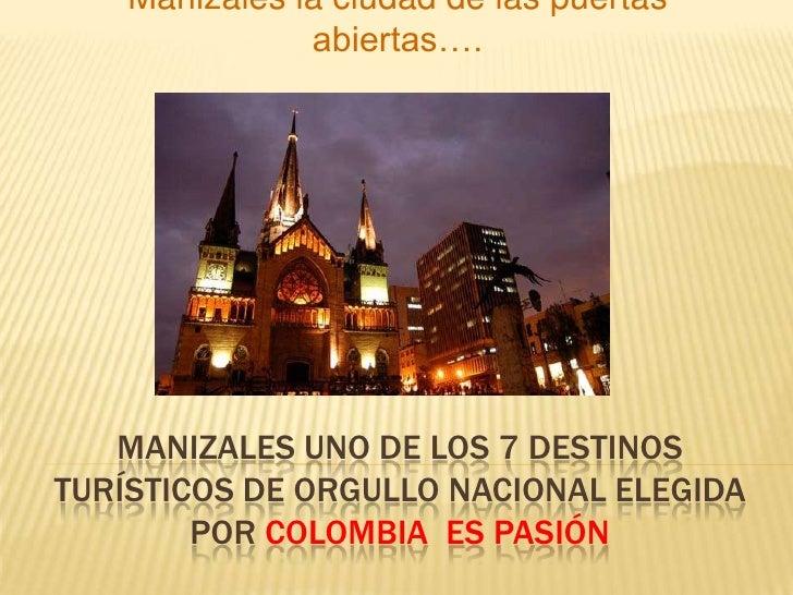 Manizales uno de los 7 destinos turísticos de orgullo nacional elegida por Colombia  es pasión<br />Manizales la ciudad de...