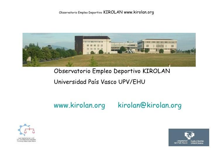 Observatorio Empleo Deportivo  KIROLAN www.kirolan.org Observatorio Empleo Deportivo KIROLAN Universidad País Vasco UPV/EH...