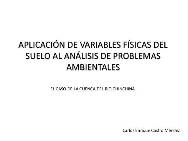 APLICACIÓN DE VARIABLES FÍSICAS DEL SUELO AL ANÁLISIS DE PROBLEMAS AMBIENTALES EL CASO DE LA CUENCA DEL RIO CHINCHINÁ Carl...