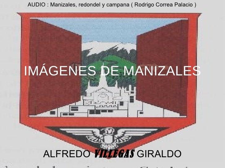 IMÁGENES DE MANIZALES ALFREDO  VILLEGAS  GIRALDO AUDIO : Manizales, redondel y campana ( Rodrigo Correa Palacio )