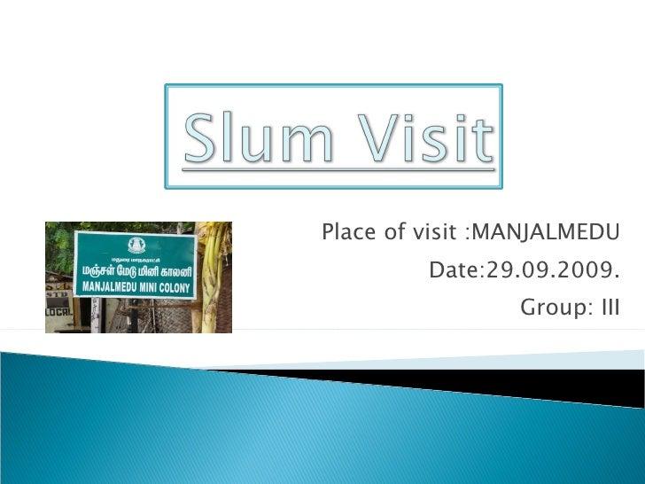 Place of visit :MANJALMEDU Date:29.09.2009. Group: III