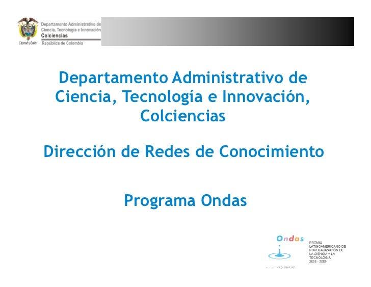 Departamento Administrativo de Ciencia, Tecnología e Innovación,            ColcienciasDirección de Redes de Conocimiento ...