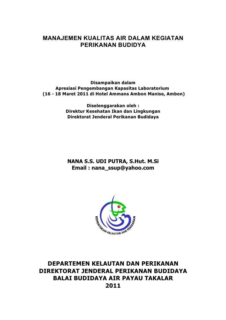 Manajemen Kualitas Air pada Kegiatan Perikanan BudidayaNana S.S. Udi Putra, M.Si     MANAJEMEN KUALITAS AIR DALAM KEGIATAN...