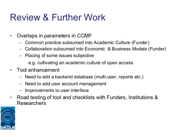 Review & Further Work• Overlaps in parameters in CCMF    – Common practice subsumed into Academic Culture (Funder)    –...