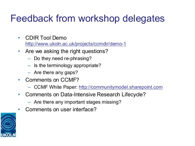 Feedback from workshop delegates • CDIR Tool Demo    http://www.ukoln.ac.uk/projects/ccmdir/demo-1 • Are we asking the r...
