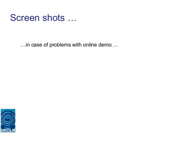 Screen shots …  …in case of problems with online demo …   A centre of expertise in digital information management