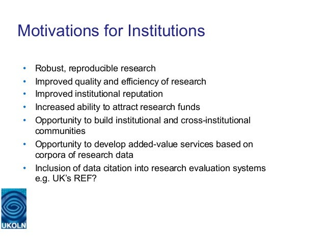 Motivations for Institutions• Robust, reproducible research• Improved quality and efficiency of research• Improved inst...