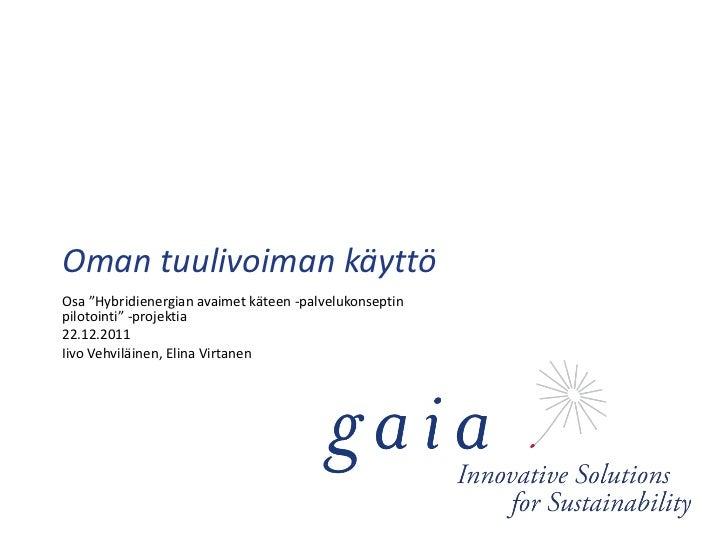 """Oman tuulivoiman käyttöOsa """"Hybridienergian avaimet käteen -palvelukonseptinpilotointi"""" -projektia22.12.2011Iivo Vehviläin..."""