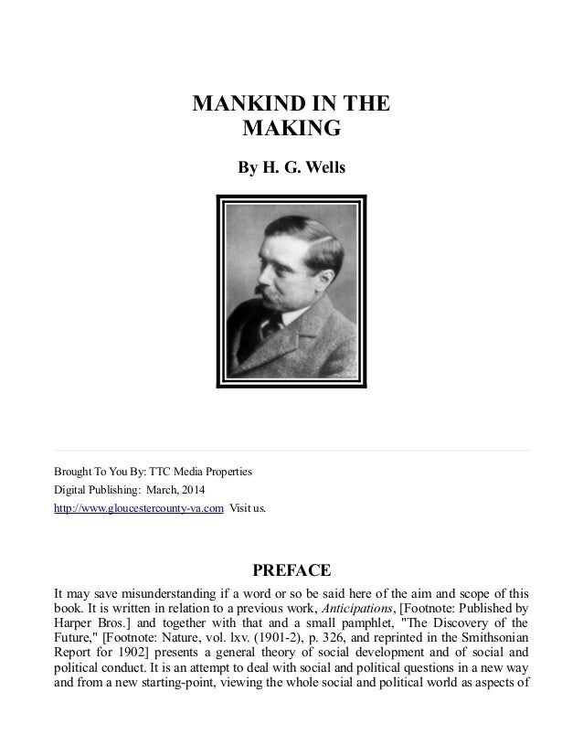 MANKIND IN THE MAKING By H. G. Wells Brought To You By: TTC Media Properties Digital Publishing: March, 2014 http://www.gl...