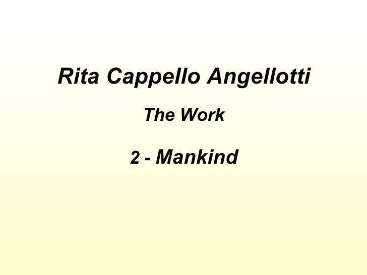 Rita Cappello Angellotti The Work 2 -  Mankind