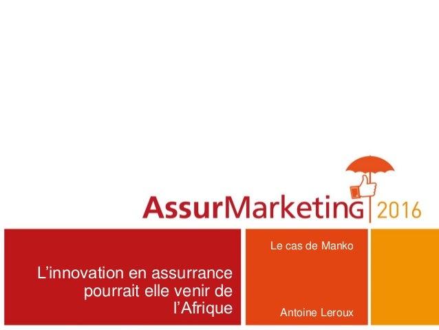 L'innovation en assurrance pourrait elle venir de l'Afrique Le cas de Manko Antoine Leroux