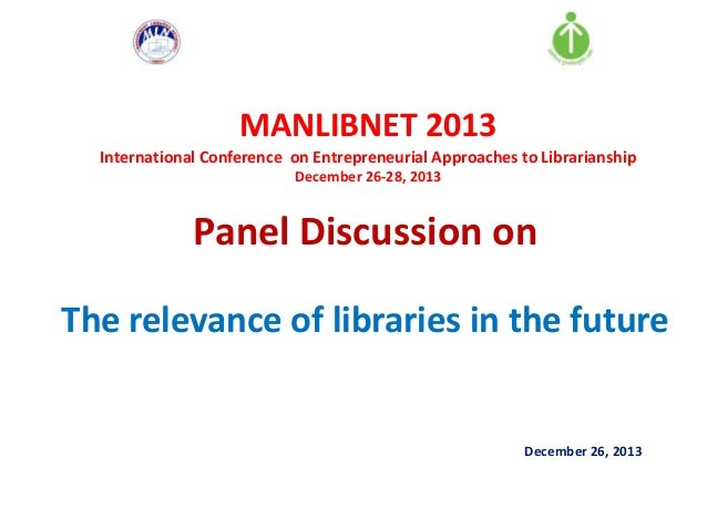 MANLIBNET 2013 International Conference on Entrepreneurial Approaches to Librarianship December 26-28, 2013  Panel Discuss...