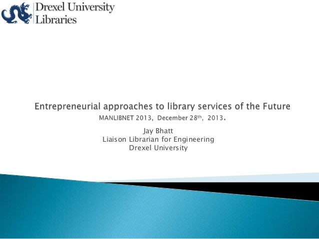 Jay Bhatt Liaison Librarian for Engineering Drexel University