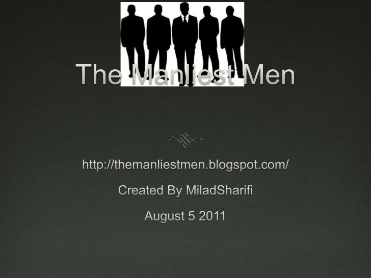 The Manliest Men<br />http://themanliestmen.blogspot.com/<br />Created By MiladSharifi<br />August 5 2011<br />