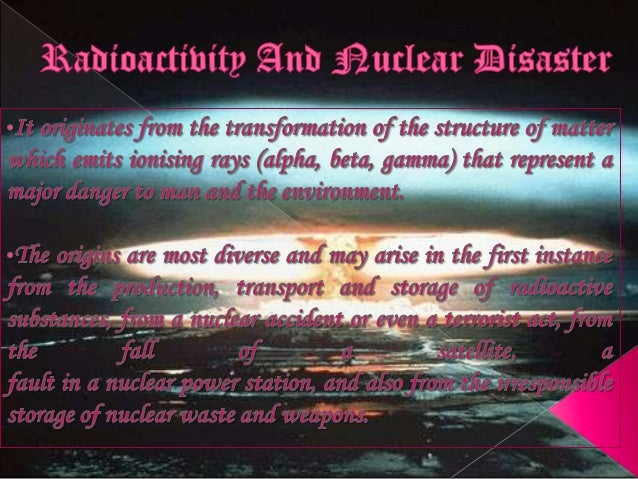 2 •Nuclear Disaster is a type of explosion during its force from nuclear reactions of fission or fusion. E.g. Of Fission a...