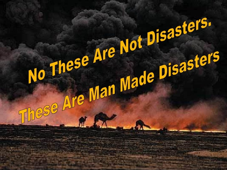 war as a man made disasters We are now living in a civilized society the days of illiteracy and ignorance have gone man has made much progress in the field of science and technology.