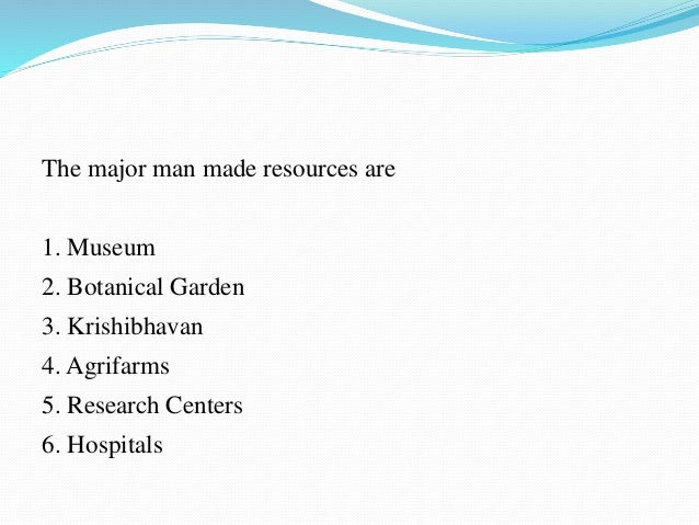 man made resources Man-made resources are items or substances that have value to human lives that do not occur in the natural world examples of man-made resources include plastic.