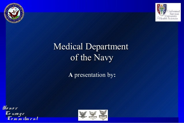 Co urag eCo urag e Ho no rHo no r Co m m itm e ntCo m m itm e nt Medical DepartmentMedical Department of the Navyof the Na...