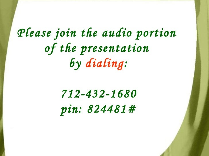 Please join the audio portion  of the presentation  by  dialing : 712-432-1680  pin: 824481#