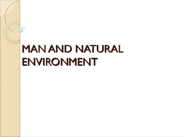 MAN AND NATURALMAN AND NATURAL ENVIRONMENTENVIRONMENT