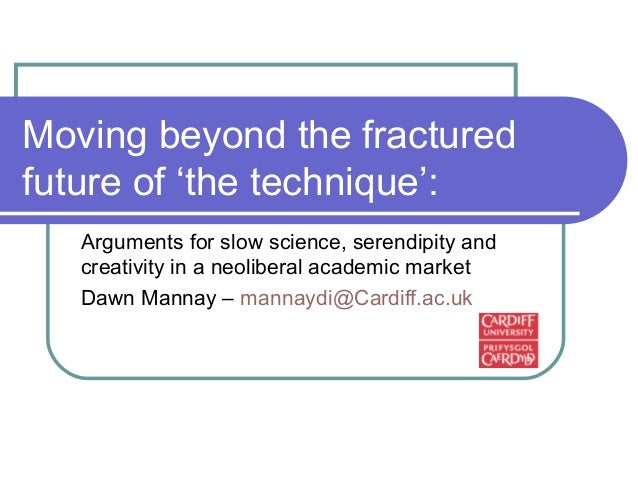 Moving beyond the fractured future of 'the technique': Arguments for slow science, serendipity and creativity in a neolibe...
