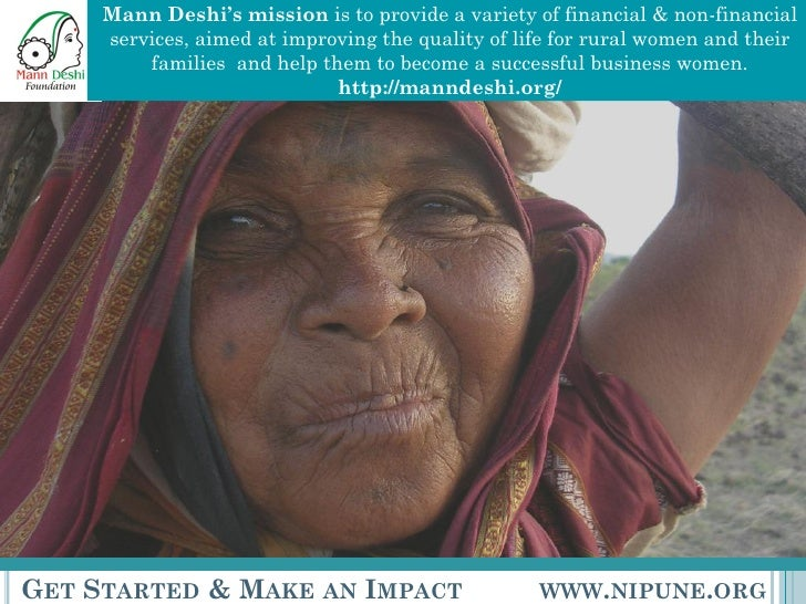 Mann Deshi's mission  is to provide a variety of financial & non-financial services, aimed at improving the quality of lif...