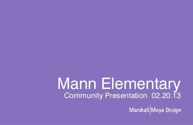 Mann ElementaryCommunity Presentation 02.20.13                 Marshall Moya Design      1