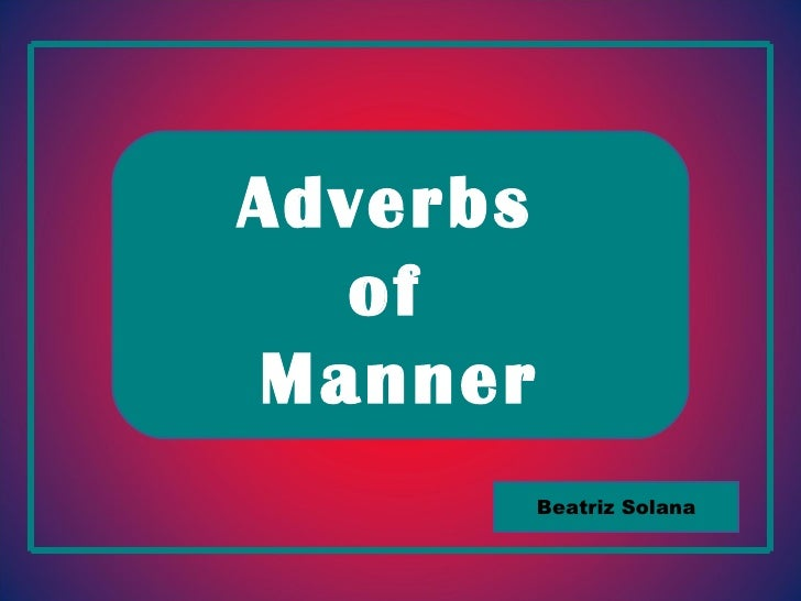 Adverbs  of  Manner Beatriz Solana