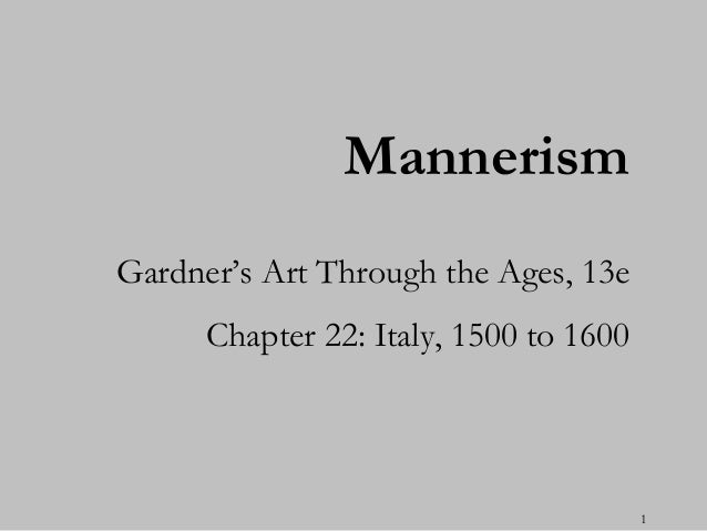 MannerismGardner's Art Through the Ages, 13e      Chapter 22: Italy, 1500 to 1600                                        1