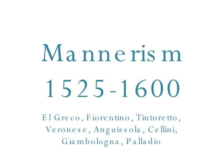 Mannerism 1525-1600 El Greco, Fiorentino, Tintoretto, Veronese, Anguissola, Cellini, Giambologna, Palladio