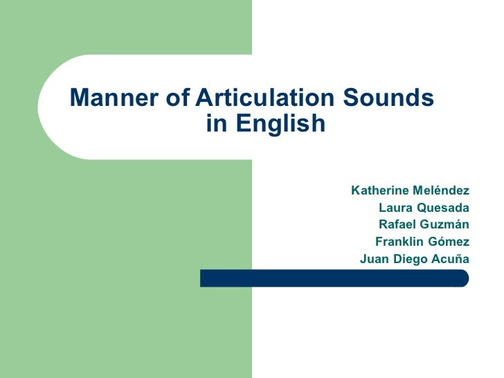 Katherine Meléndez Laura Quesada Rafael Guzmán Franklin Gómez Juan Diego Acuña Manner of Articulation Sounds  in English