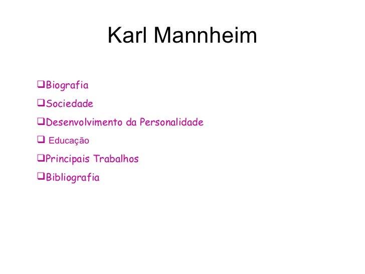 Karl Mannheim <ul><li>Biografia </li></ul><ul><li>Sociedade </li></ul><ul><li>Desenvolvimento da Personalidade </li></ul><...