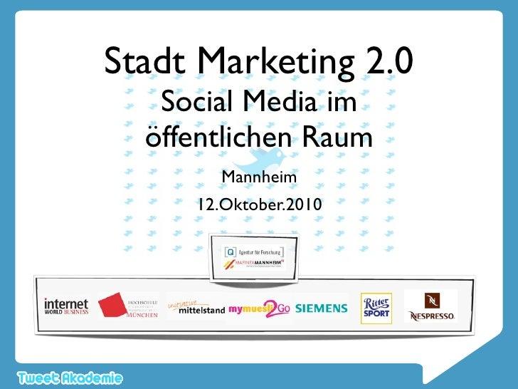 Stadt Marketing 2.0    Social Media im   öffentlichen Raum        Mannheim      12.Oktober.2010