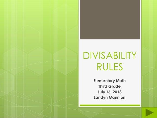 DIVISABILITY RULES Elementary Math Third Grade July 16, 2013 Landyn Mannion