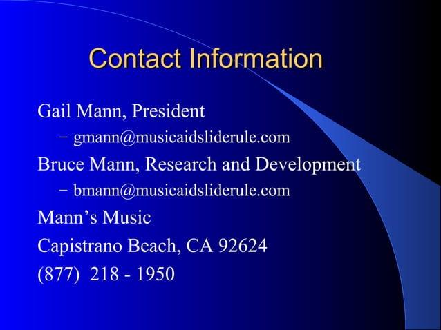 Contact InformationContact Information Gail Mann, President – gmann@musicaidsliderule.com Bruce Mann, Research and Develop...