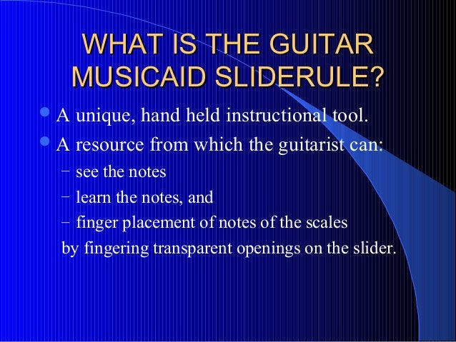 WHAT IS THE GUITARWHAT IS THE GUITAR MUSICAID SLIDERULE?MUSICAID SLIDERULE? A unique, hand held instructional tool. A re...